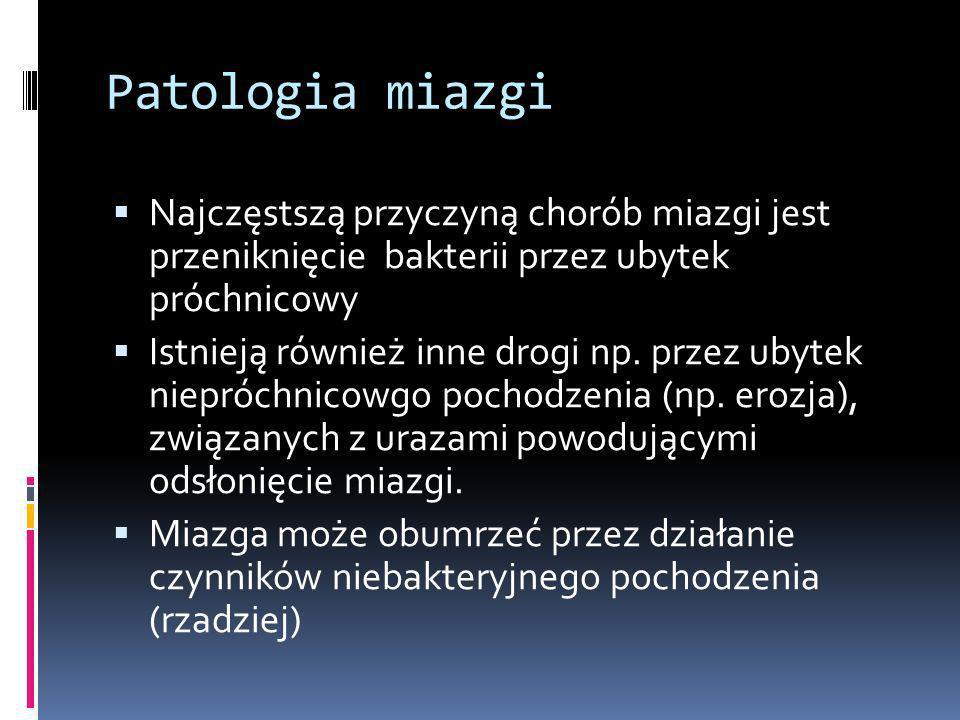 Patologia miazgi Najczęstszą przyczyną chorób miazgi jest przeniknięcie bakterii przez ubytek próchnicowy.