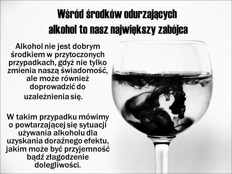 Wśród środków odurzających alkohol to nasz największy zabójca