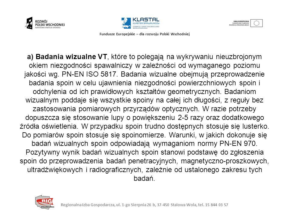 a) Badania wizualne VT, które to polegają na wykrywaniu nieuzbrojonym okiem niezgodności spawalniczy w zależności od wymaganego poziomu jakości wg.