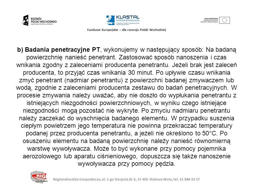 b) Badania penetracyjne PT, wykonujemy w następujący sposób: Na badaną powierzchnię nanieść penetrant.