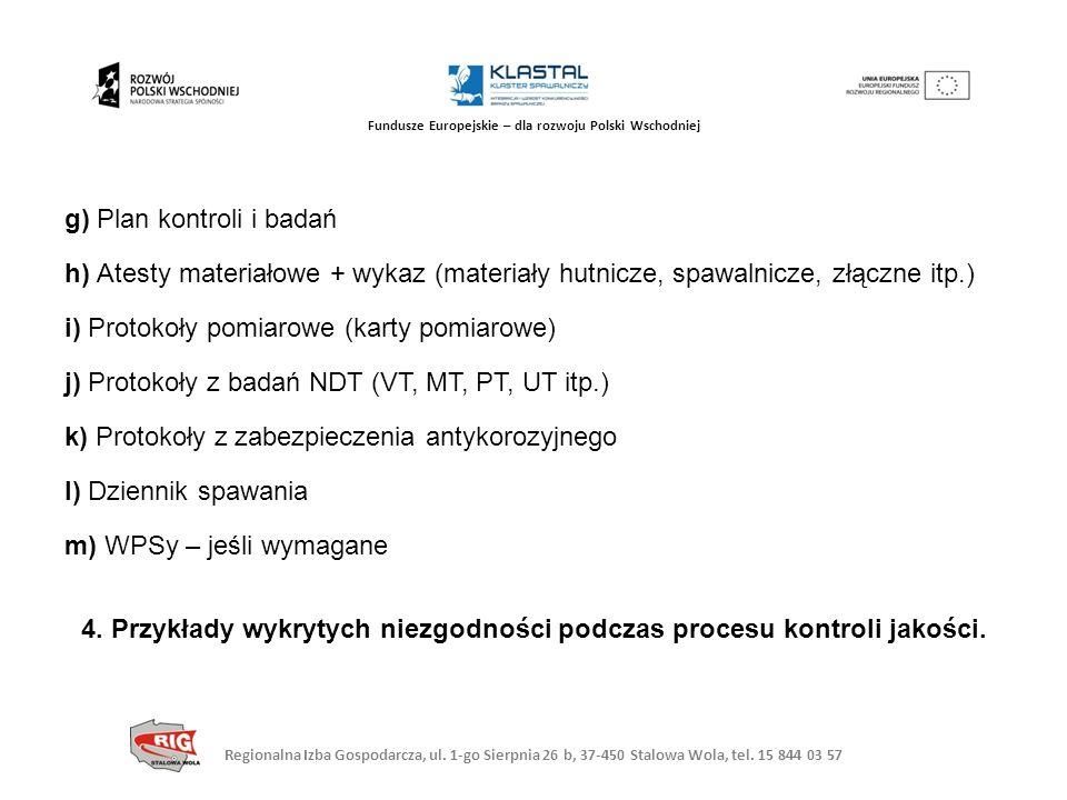 g) Plan kontroli i badań h) Atesty materiałowe + wykaz (materiały hutnicze, spawalnicze, złączne itp.) i) Protokoły pomiarowe (karty pomiarowe) j) Protokoły z badań NDT (VT, MT, PT, UT itp.) k) Protokoły z zabezpieczenia antykorozyjnego l) Dziennik spawania m) WPSy – jeśli wymagane 4.