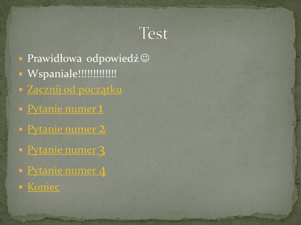 Test Prawidłowa odpowiedź  Wspaniale!!!!!!!!!!!!! Zacznij od początku