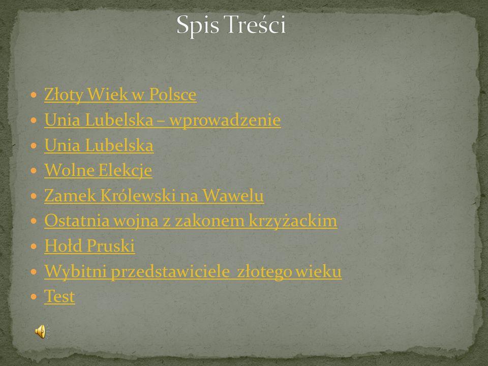 Spis Treści Złoty Wiek w Polsce Unia Lubelska – wprowadzenie