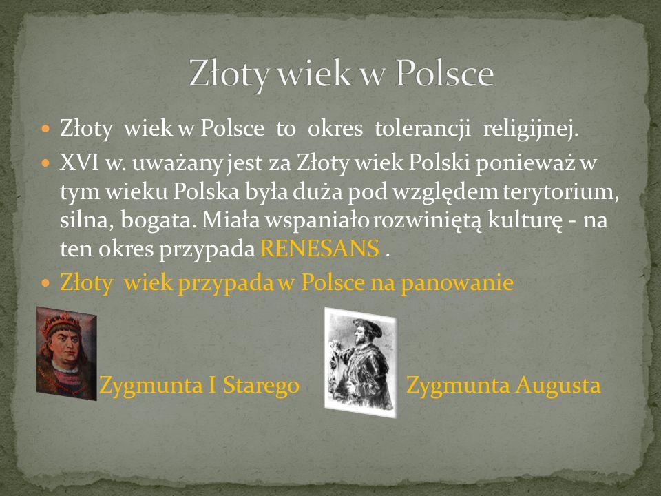 Złoty wiek w Polsce Złoty wiek w Polsce to okres tolerancji religijnej.