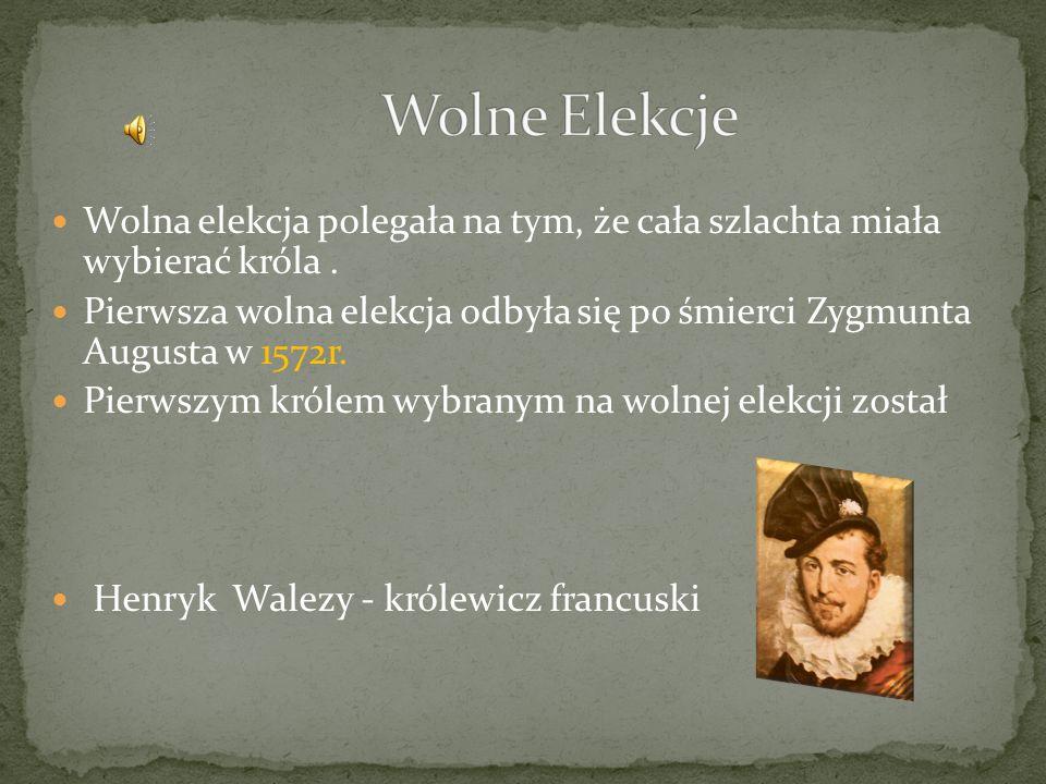 Wolne Elekcje Wolna elekcja polegała na tym, że cała szlachta miała wybierać króla .