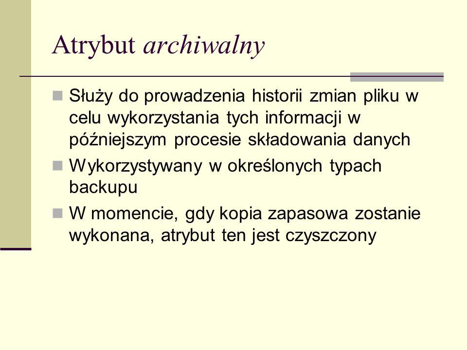 Atrybut archiwalny Służy do prowadzenia historii zmian pliku w celu wykorzystania tych informacji w późniejszym procesie składowania danych.