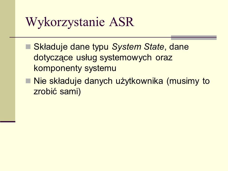 Wykorzystanie ASR Składuje dane typu System State, dane dotyczące usług systemowych oraz komponenty systemu.
