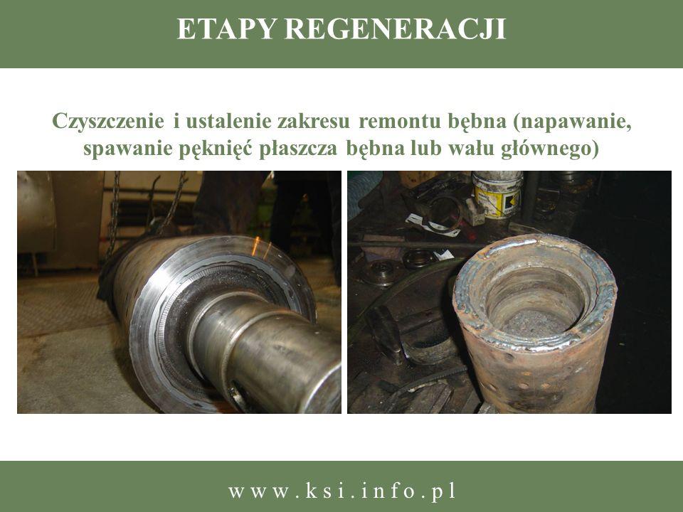 ETAPY REGENERACJI Czyszczenie i ustalenie zakresu remontu bębna (napawanie, spawanie pęknięć płaszcza bębna lub wału głównego)