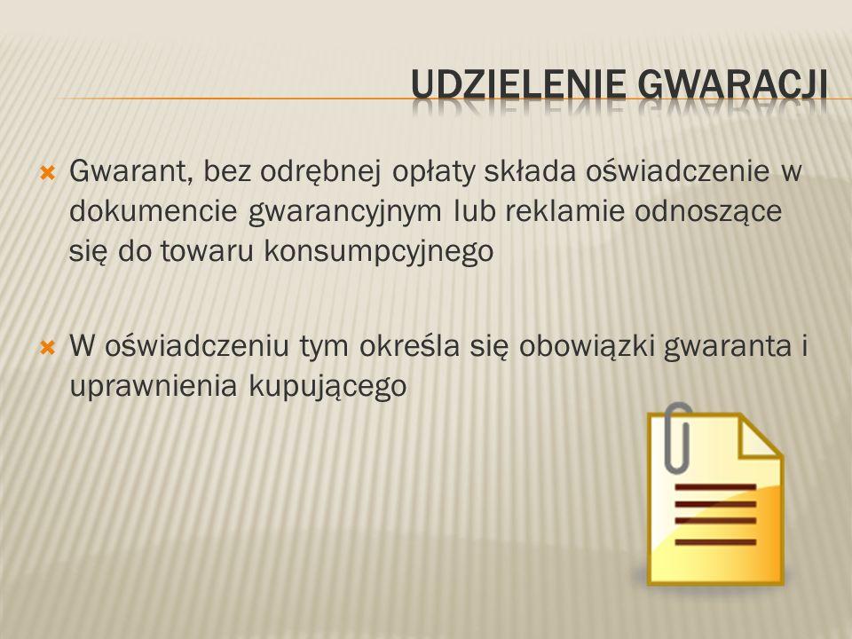 Udzielenie gwaracji Gwarant, bez odrębnej opłaty składa oświadczenie w dokumencie gwarancyjnym lub reklamie odnoszące się do towaru konsumpcyjnego.
