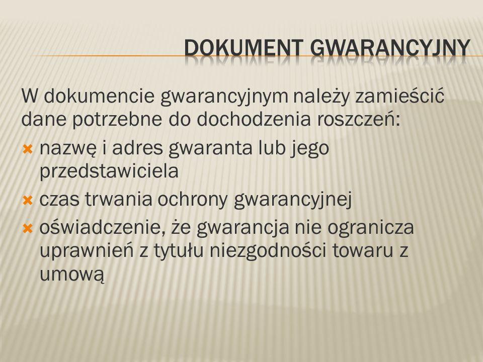 Dokument gwarancyjny W dokumencie gwarancyjnym należy zamieścić dane potrzebne do dochodzenia roszczeń: