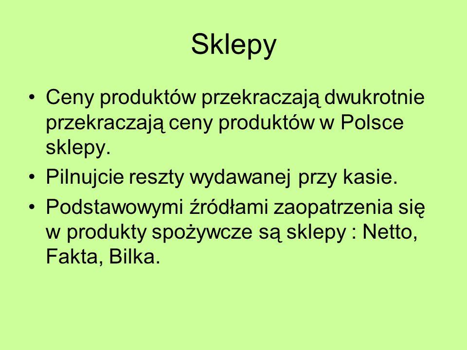 Sklepy Ceny produktów przekraczają dwukrotnie przekraczają ceny produktów w Polsce sklepy. Pilnujcie reszty wydawanej przy kasie.