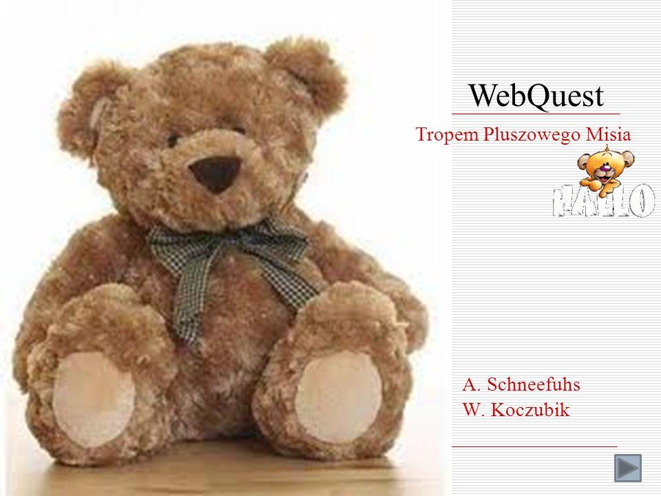 WebQuest Tropem Pluszowego Misia A. Schneefuhs W. Koczubik