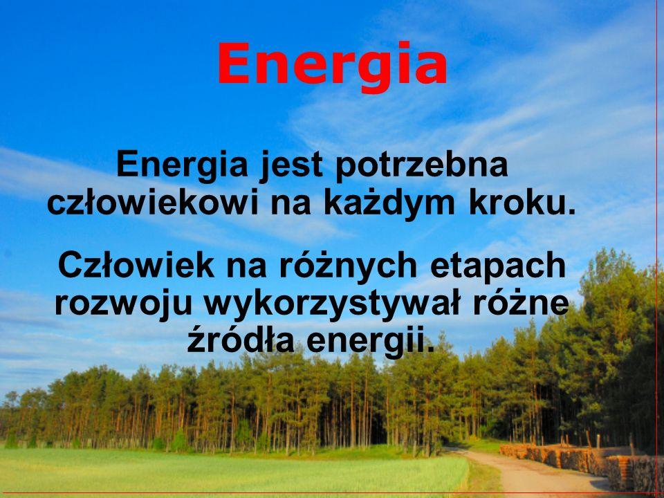 Energia jest potrzebna człowiekowi na każdym kroku.