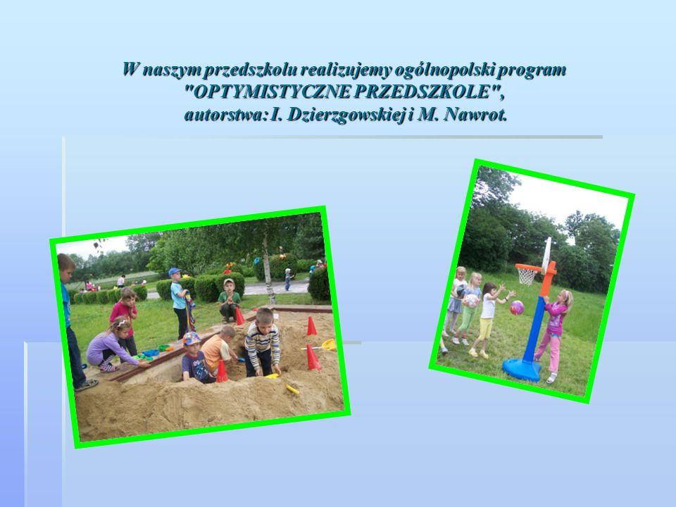 W naszym przedszkolu realizujemy ogólnopolski program OPTYMISTYCZNE PRZEDSZKOLE , autorstwa: I.