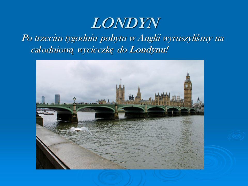 LONDYN Po trzecim tygodniu pobytu w Anglii wyruszyliśmy na całodniową wycieczkę do Londynu!