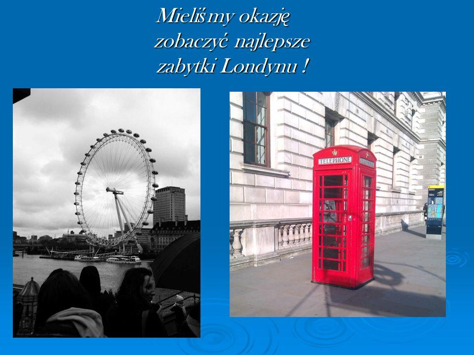 Mieliśmy okazję zobaczyć najlepsze zabytki Londynu !