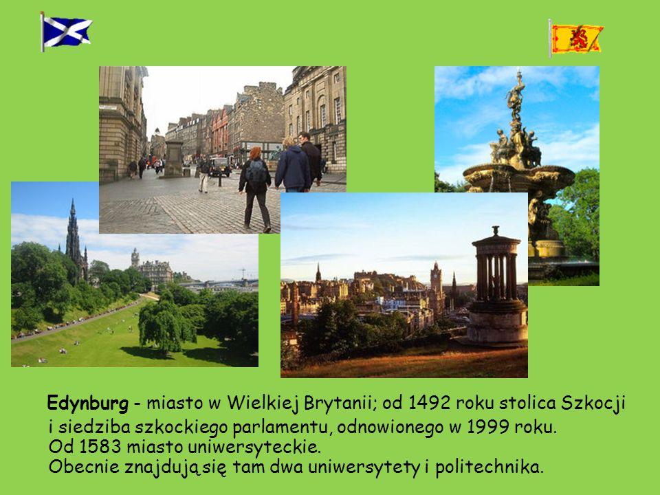Edynburg - miasto w Wielkiej Brytanii; od 1492 roku stolica Szkocji