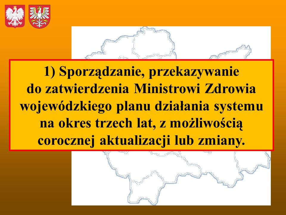 1) Sporządzanie, przekazywanie do zatwierdzenia Ministrowi Zdrowia wojewódzkiego planu działania systemu na okres trzech lat, z możliwością corocznej aktualizacji lub zmiany.