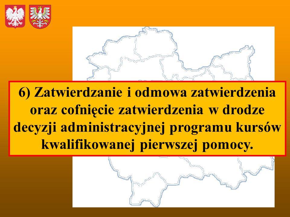 6) Zatwierdzanie i odmowa zatwierdzenia oraz cofnięcie zatwierdzenia w drodze decyzji administracyjnej programu kursów kwalifikowanej pierwszej pomocy.