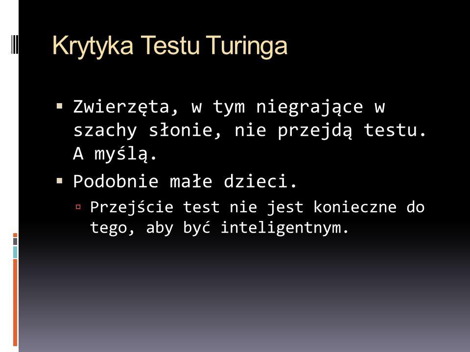 Krytyka Testu Turinga Zwierzęta, w tym niegrające w szachy słonie, nie przejdą testu. A myślą. Podobnie małe dzieci.