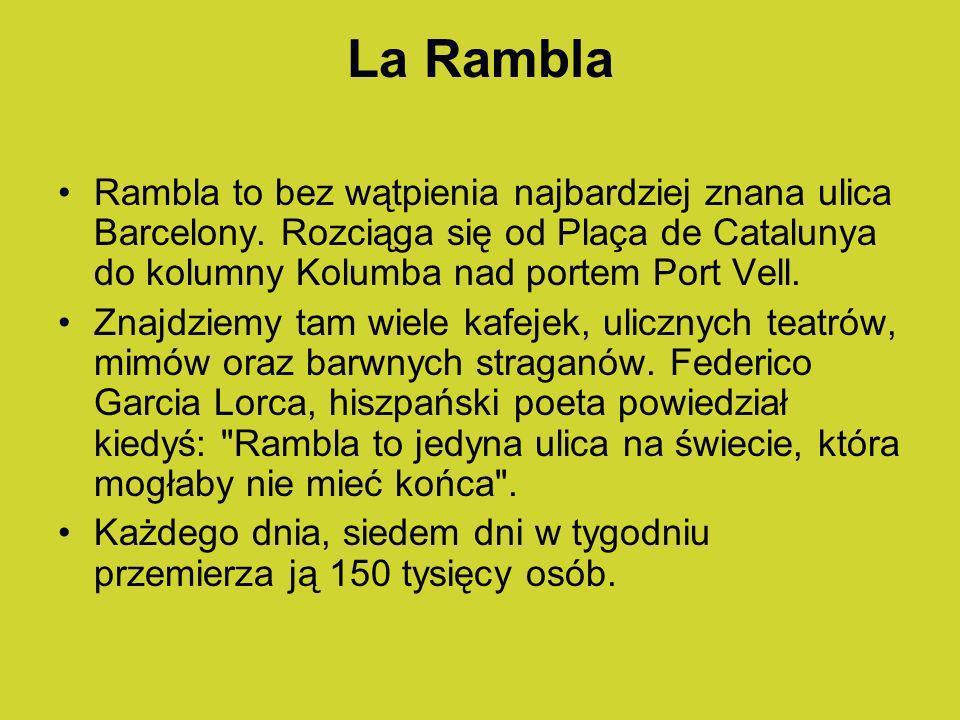 La Rambla Rambla to bez wątpienia najbardziej znana ulica Barcelony. Rozciąga się od Plaça de Catalunya do kolumny Kolumba nad portem Port Vell.