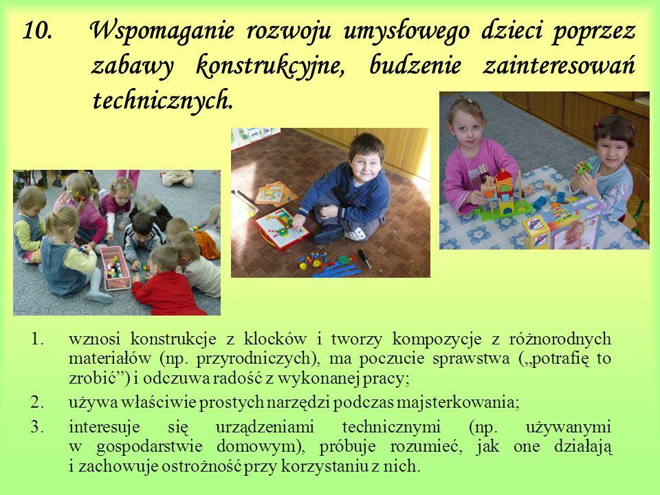 10. Wspomaganie rozwoju umysłowego dzieci poprzez zabawy konstrukcyjne, budzenie zainteresowań technicznych.