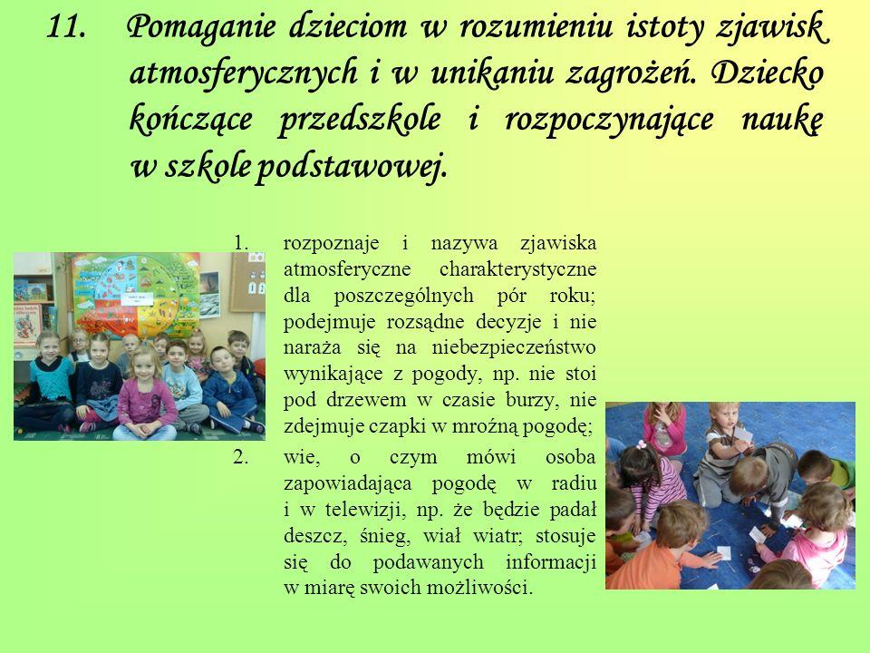 11. Pomaganie dzieciom w rozumieniu istoty zjawisk atmosferycznych i w unikaniu zagrożeń. Dziecko kończące przedszkole i rozpoczynające naukę w szkole podstawowej.