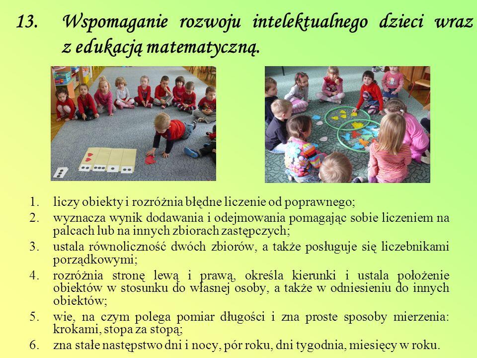 13. Wspomaganie rozwoju intelektualnego dzieci wraz z edukacją matematyczną.