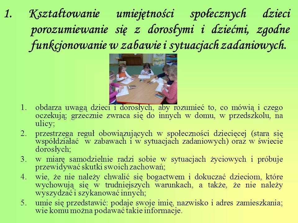 1. Kształtowanie umiejętności społecznych dzieci porozumiewanie się z dorosłymi i dziećmi, zgodne funkcjonowanie w zabawie i sytuacjach zadaniowych.