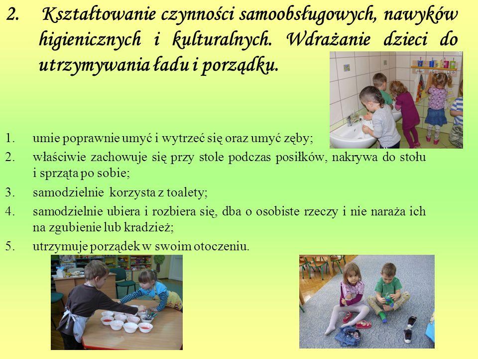 2. Kształtowanie czynności samoobsługowych, nawyków higienicznych i kulturalnych. Wdrażanie dzieci do utrzymywania ładu i porządku.