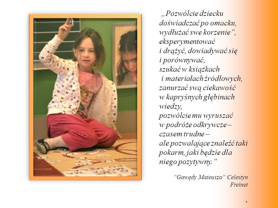 """""""Pozwólcie dziecku doświadczać po omacku, wydłużać swe korzenie ,"""