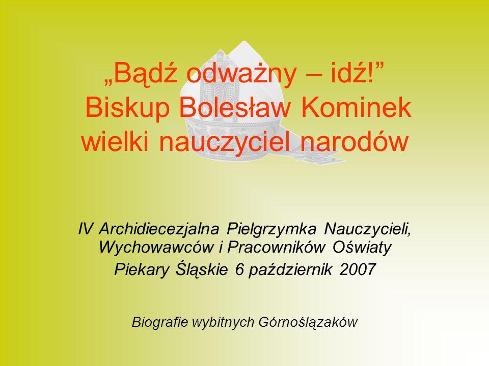 """""""Bądź odważny – idź! Biskup Bolesław Kominek wielki nauczyciel narodów"""
