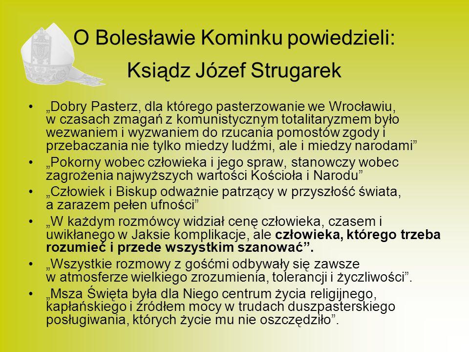 O Bolesławie Kominku powiedzieli: Ksiądz Józef Strugarek