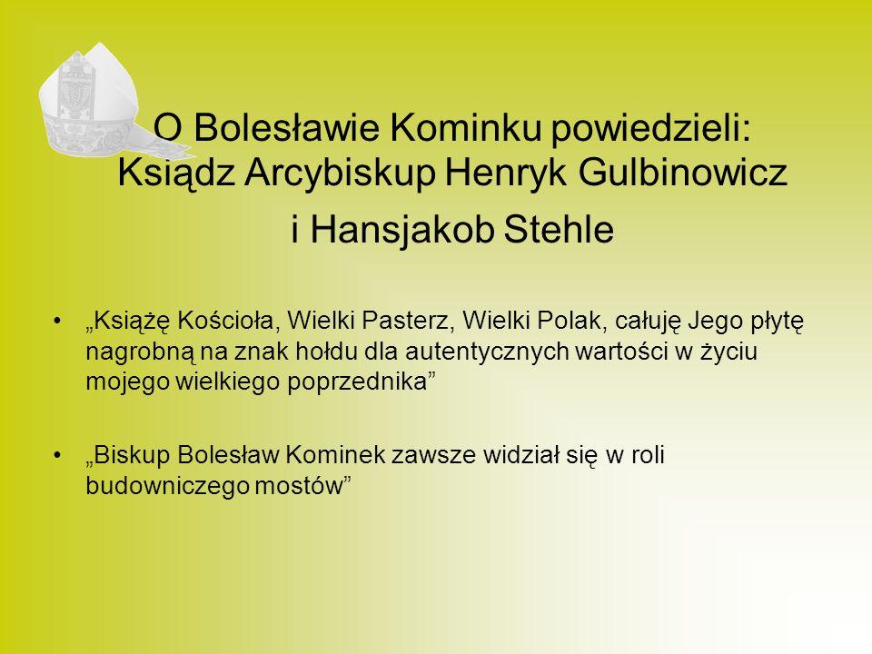 O Bolesławie Kominku powiedzieli: Ksiądz Arcybiskup Henryk Gulbinowicz i Hansjakob Stehle