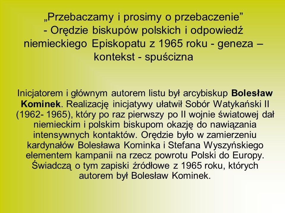 """""""Przebaczamy i prosimy o przebaczenie - Orędzie biskupów polskich i odpowiedź niemieckiego Episkopatu z 1965 roku - geneza – kontekst - spuścizna"""