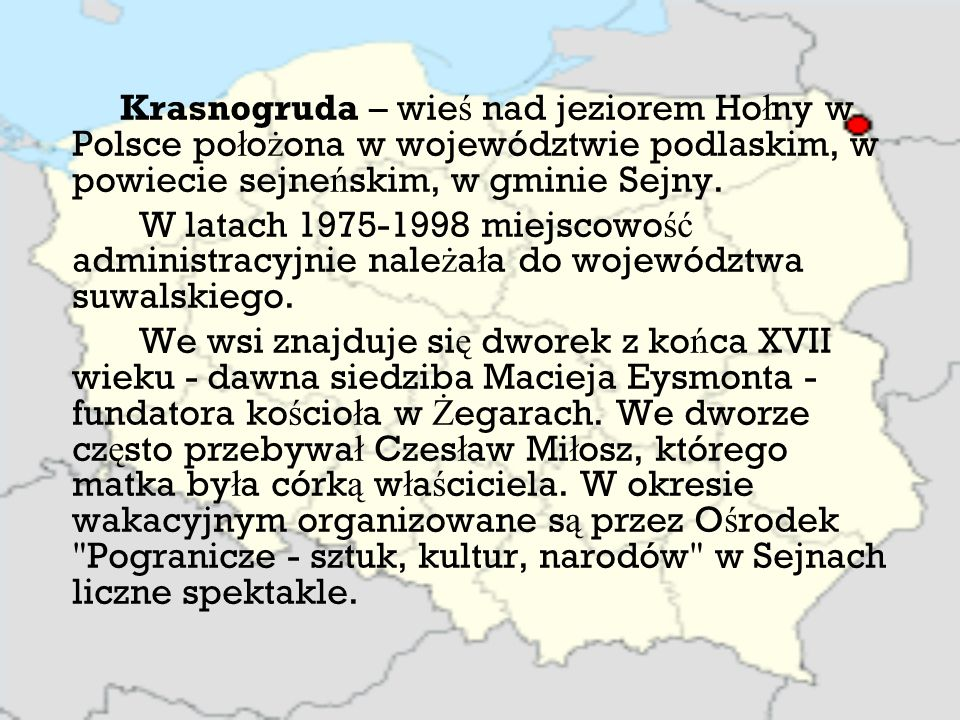 Krasnogruda – wieś nad jeziorem Hołny w Polsce położona w województwie podlaskim, w powiecie sejneńskim, w gminie Sejny.