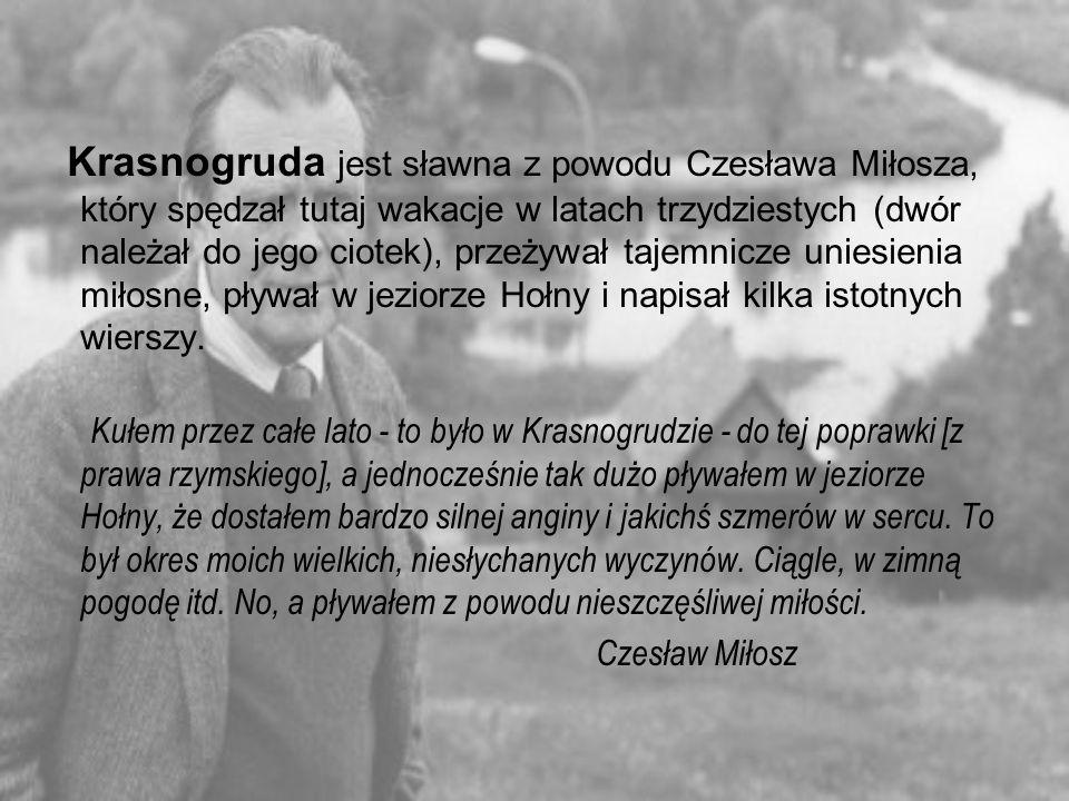 Krasnogruda jest sławna z powodu Czesława Miłosza, który spędzał tutaj wakacje w latach trzydziestych (dwór należał do jego ciotek), przeżywał tajemnicze uniesienia miłosne, pływał w jeziorze Hołny i napisał kilka istotnych wierszy.