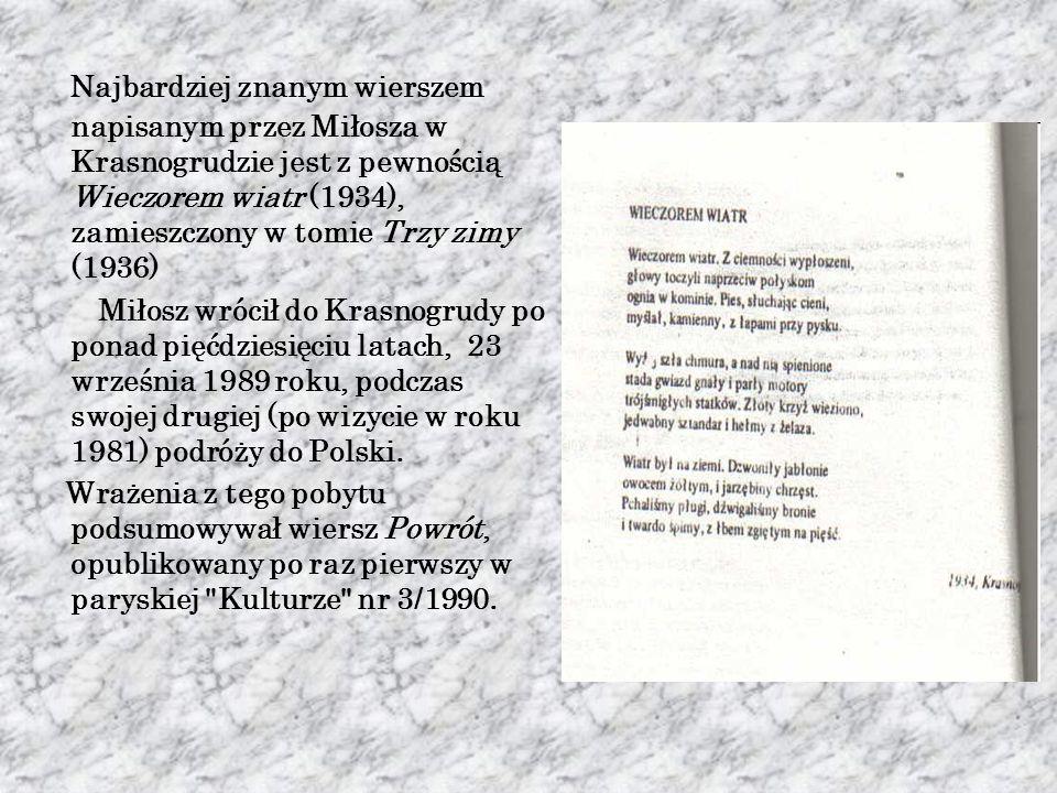 Najbardziej znanym wierszem napisanym przez Miłosza w Krasnogrudzie jest z pewnością Wieczorem wiatr (1934), zamieszczony w tomie Trzy zimy (1936)