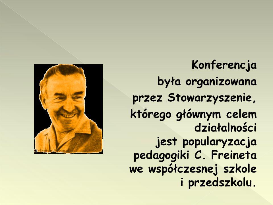 Konferencja była organizowana przez Stowarzyszenie, którego głównym celem działalności jest popularyzacja pedagogiki C.