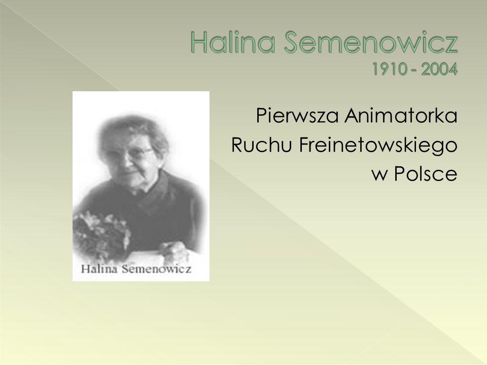 Halina Semenowicz 1910 - 2004 Pierwsza Animatorka Ruchu Freinetowskiego w Polsce