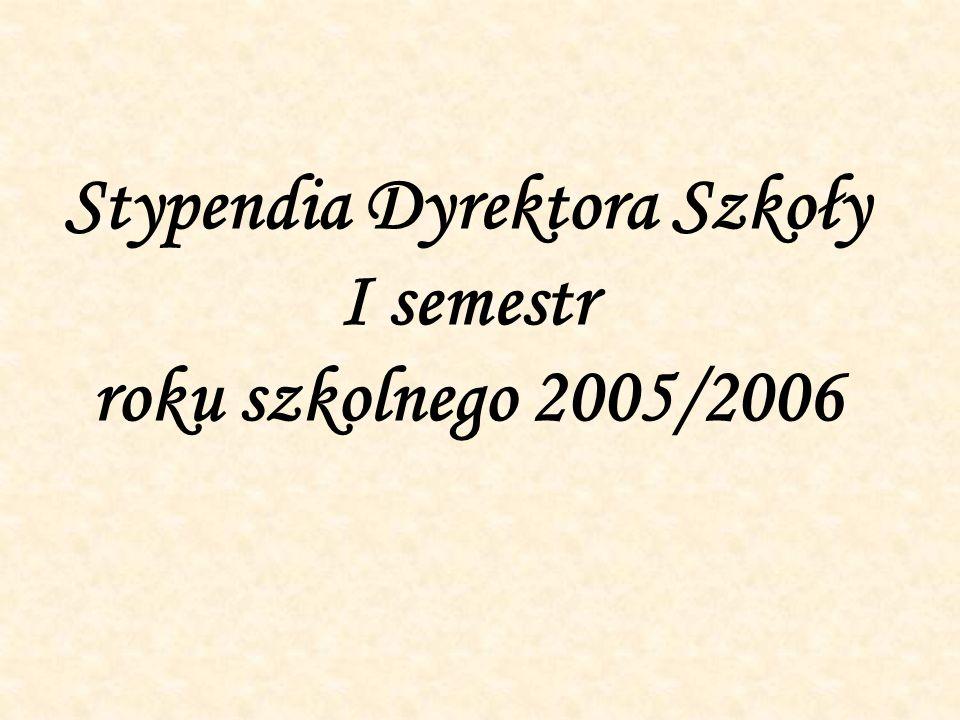Stypendia Dyrektora Szkoły I semestr roku szkolnego 2005/2006