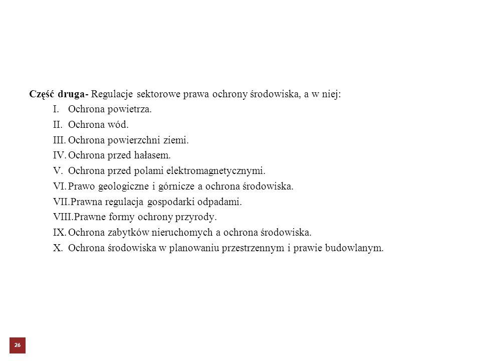 Część druga- Regulacje sektorowe prawa ochrony środowiska, a w niej: