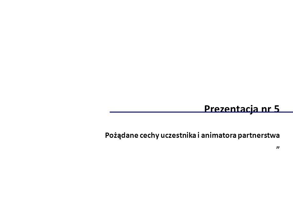 """Prezentacja nr 5 Pożądane cechy uczestnika i animatora partnerstwa """""""