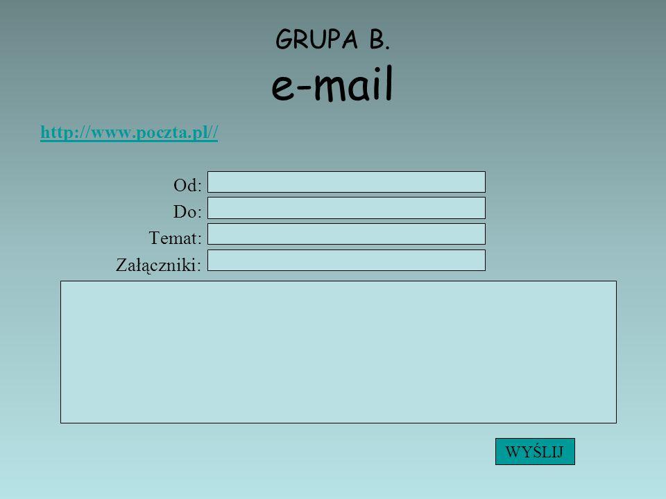 GRUPA B. e-mail http://www.poczta.pl// Od: Do: Temat: Załączniki: