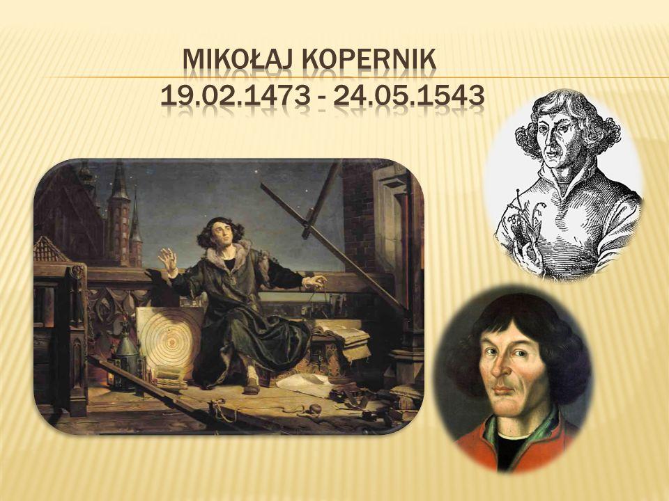 Mikołaj Kopernik 19.02.1473 - 24.05.1543