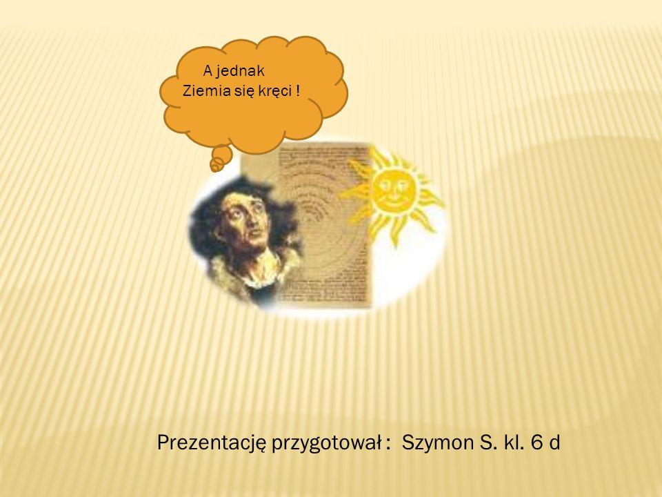 Prezentację przygotował : Szymon S. kl. 6 d