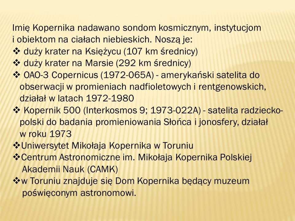 Imię Kopernika nadawano sondom kosmicznym, instytucjom i obiektom na ciałach niebieskich. Noszą je: