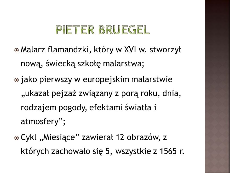 Pieter bruegel Malarz flamandzki, który w XVI w. stworzył nową, świecką szkołę malarstwa;