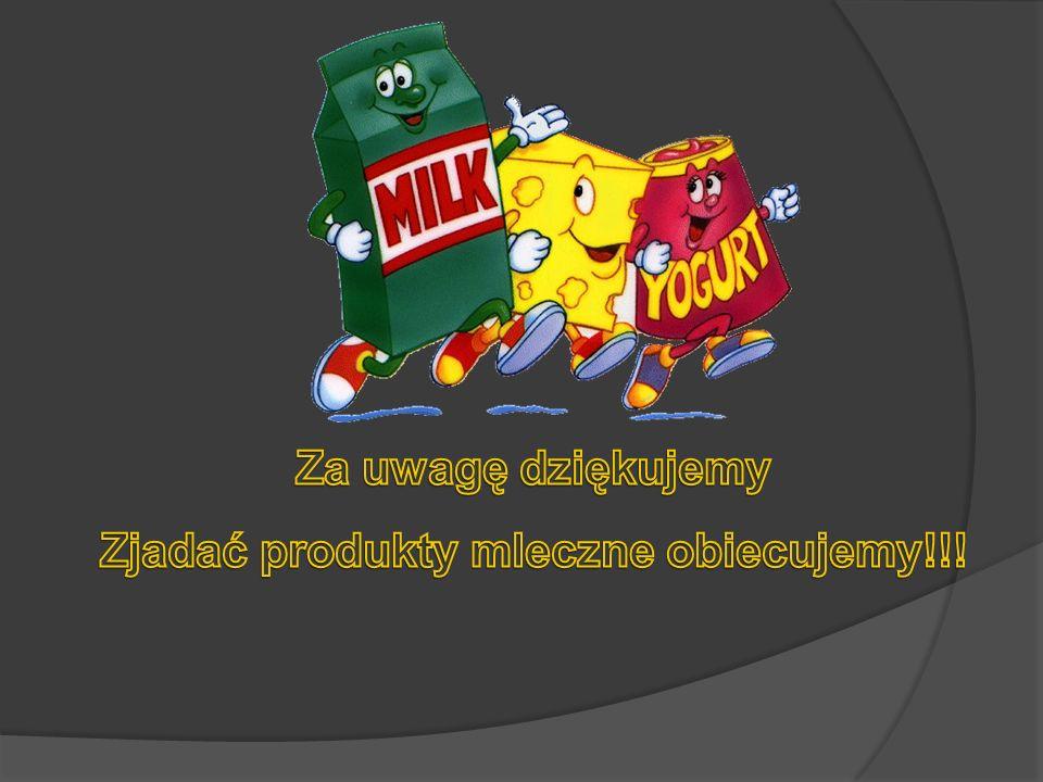 Zjadać produkty mleczne obiecujemy!!!