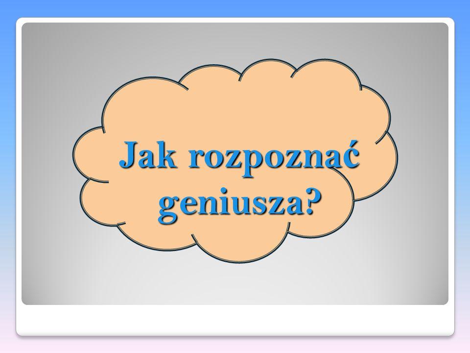 Jak rozpoznać geniusza